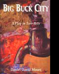 Big Buck City, A Play in Two Acts (Exile Editions 1998)